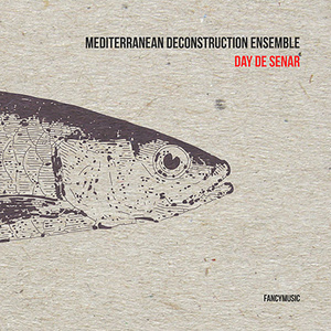 Mediterranean Deconstruction Ensemble: Day De Senar
